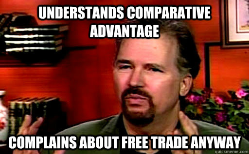 Understands comparative advantage Complains about free trade anyway - Understands comparative advantage Complains about free trade anyway  Misc