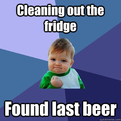 Cleaning out the fridge Found last beer - Cleaning out the fridge Found last beer  Success Kid