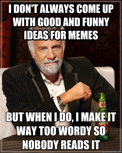 Funny Meme Caption Ideas : I don t always come up with good and funny ideas for memes