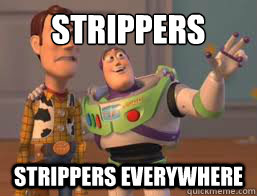strippers strippers everywhere