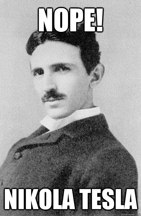 NOPE! Nikola Tesla - NOPE! Nikola Tesla  Current