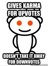 gives karma for upvotes Doesn't take it away for downvotes