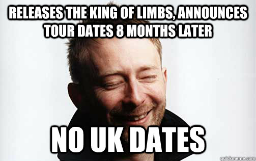 Releases The King of Limbs, announces tour dates 8 months later no uk dates