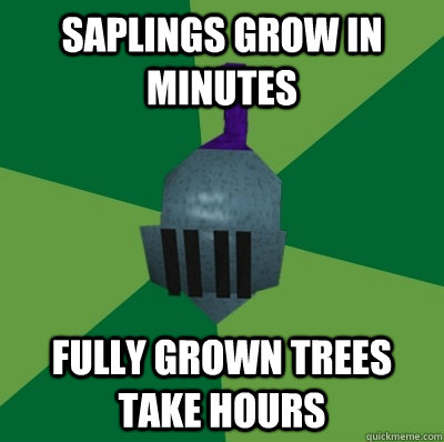 Saplings grow in minutes Fully grown trees take hours