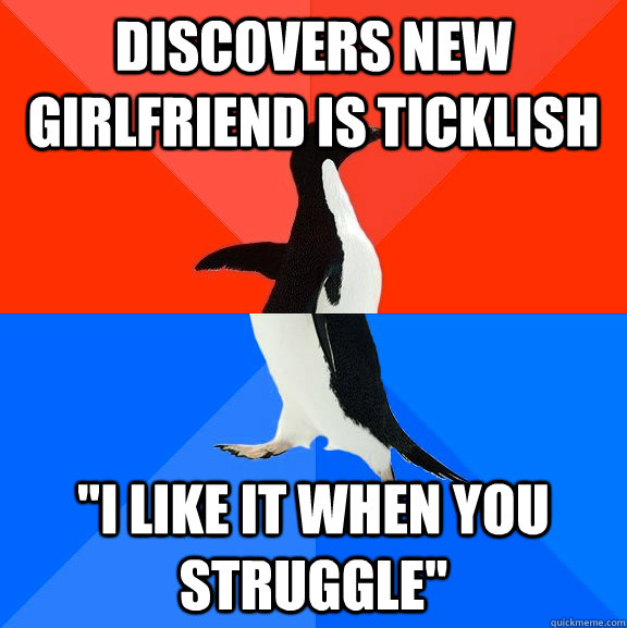 Discovers new girlfriend is ticklish