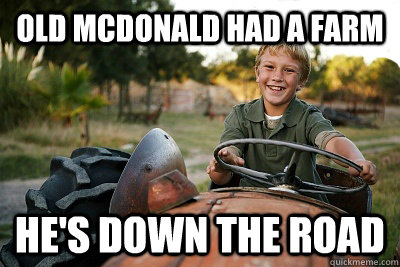 old mcdonald had a farm he's down the road