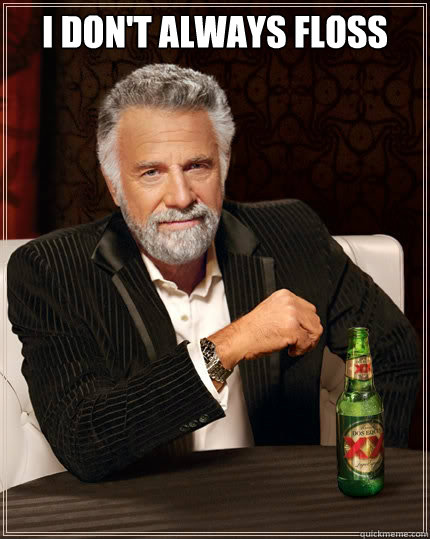 I don't always floss   The Most Interesting Man In The World