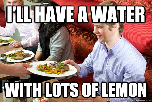I'll have a water with lots of lemon