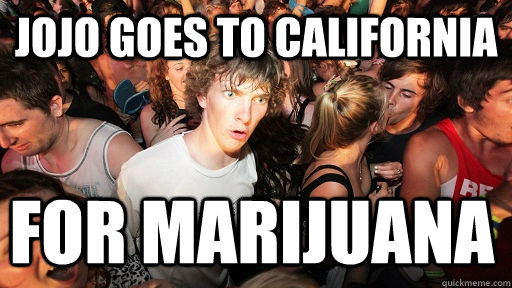 Jojo goes to California  for marijuana   - Jojo goes to California  for marijuana    Sudden Clarity Clarence
