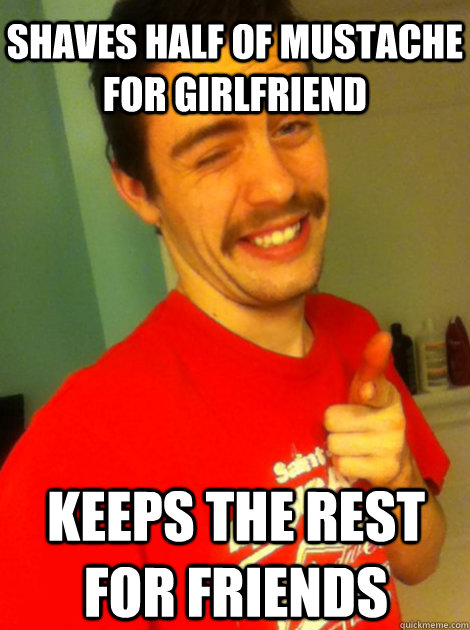 Shaves half of mustache for Girlfriend Keeps the rest for friends - Shaves half of mustache for Girlfriend Keeps the rest for friends  Good Guy Mark
