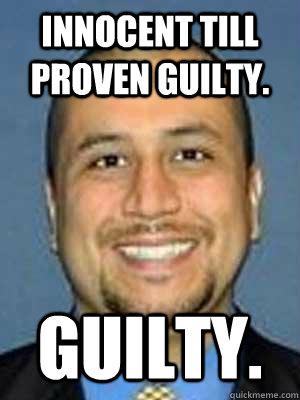innocent till proven guilty. Guilty.
