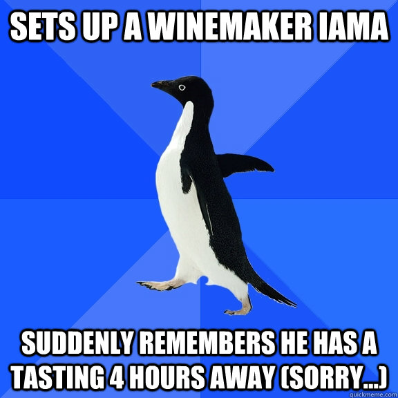 Sets Up a Winemaker iAMA Suddenly remembers he has a tasting 4 hours away (sorry...) - Sets Up a Winemaker iAMA Suddenly remembers he has a tasting 4 hours away (sorry...)  Socially Awkward Penguin