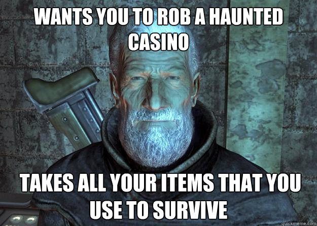 wants you to rob a haunted casino   takes all your items that you use to survive - wants you to rob a haunted casino   takes all your items that you use to survive  Misc