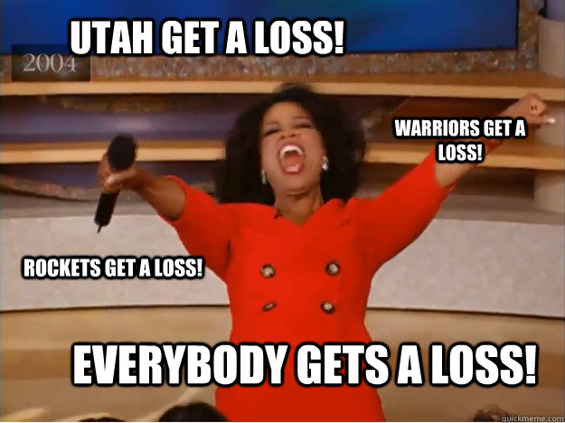 Utah get a loss! Everybody gets a loss! Warriors get a loss! Rockets get a loss! - Utah get a loss! Everybody gets a loss! Warriors get a loss! Rockets get a loss!  oprah you get a car