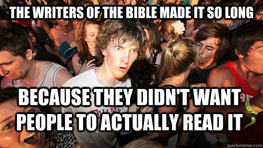 The writers of the bible made it so long because they didn't want people to actually read it - The writers of the bible made it so long because they didn't want people to actually read it  Misc