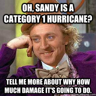 Oh, Sandy is a category 1 hurricane? tell me more about why how much damage it's going to do.