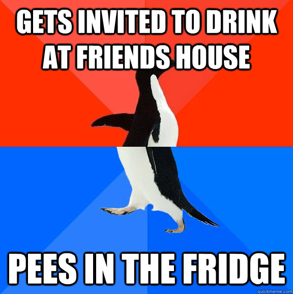 gets invited to drink at friends house pees in the fridge - gets invited to drink at friends house pees in the fridge  Socially Awesome Awkward Penguin