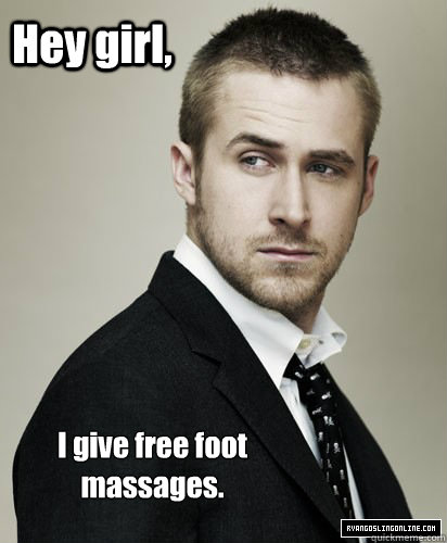 Hey girl, I give free foot massages.
