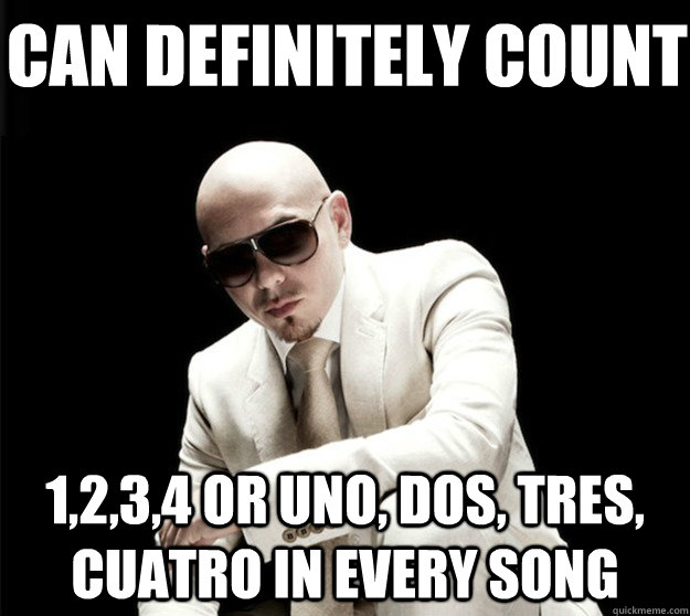 can definitely count 1,2,3,4 or uno, dos, tres, cuatro in every song