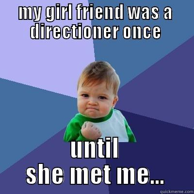 My girlfriend was a directioner  - MY GIRL FRIEND WAS A DIRECTIONER ONCE UNTIL SHE MET ME... Success Kid
