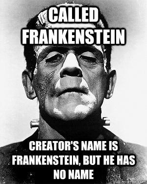 Called Frankenstein Creator's Name is Frankenstein, But he has no name