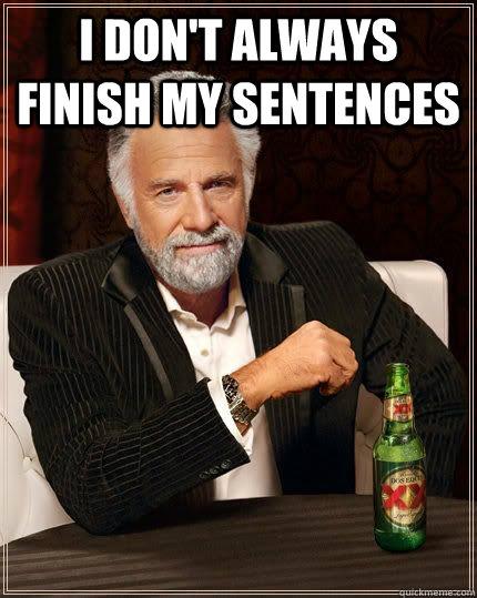 I don't always finish my sentences