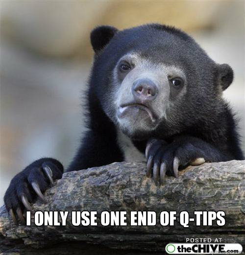 is that attractive      i ONLY USE ONE END OF Q-tips  Sad Bear