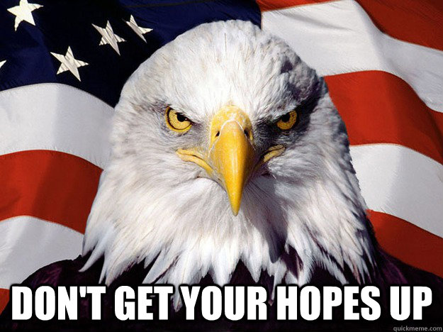 Don't get your hopes up -  Don't get your hopes up  Evil American Eagle