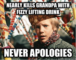nearly kills grandpa with fizzy lifting drink never apologies   Scumbag Charlie Bucket