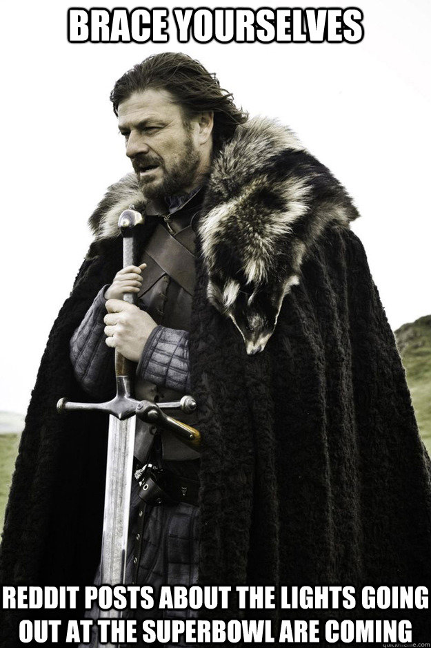 BRACE YOURSELVES Reddit posts about the lights going out at the superbowl are coming - BRACE YOURSELVES Reddit posts about the lights going out at the superbowl are coming  Brace Yourselves Fathers Day