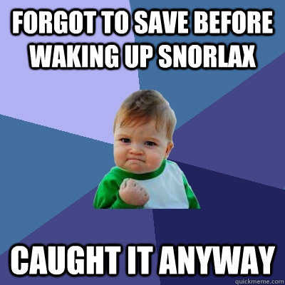 Forgot to save before waking up Snorlax Caught it anyway - Forgot to save before waking up Snorlax Caught it anyway  Success Kid