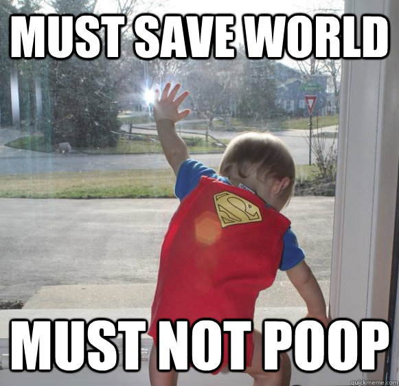 MUST SAVE WORLD MUST NOT POOP - MUST SAVE WORLD MUST NOT POOP  Superman Baby