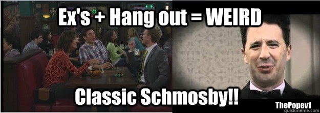 Ex's + Hang out = WEIRD Classic Schmosby!! ThePopev1
