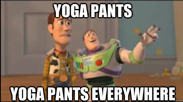 yoga pants yoga pants everywhere - yoga pants yoga pants everywhere  Buzz and Woody
