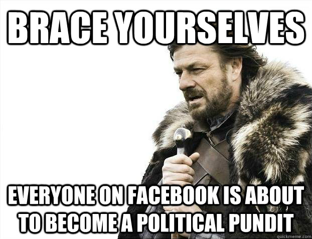 Brace yourselves everyone on facebook is about to become a political pundit