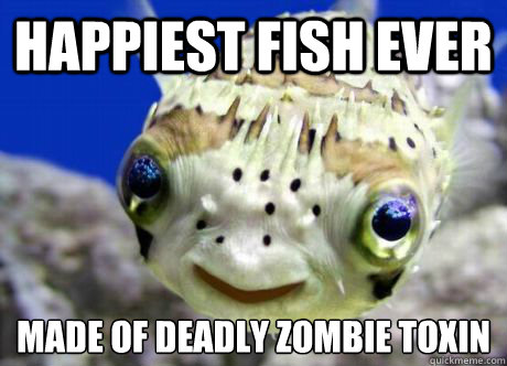 happiest fish ever made of deadly zombie toxin  Polite Laugh Pufferfish