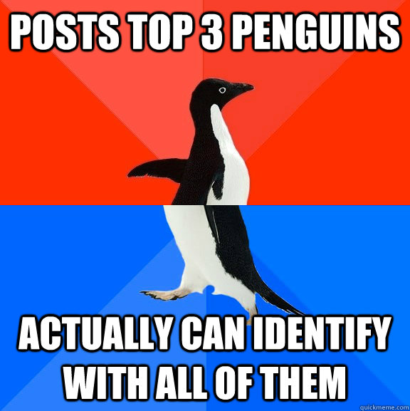 posts top 3 penguins actually can identify with all of them - posts top 3 penguins actually can identify with all of them  Socially Awesome Awkward Penguin