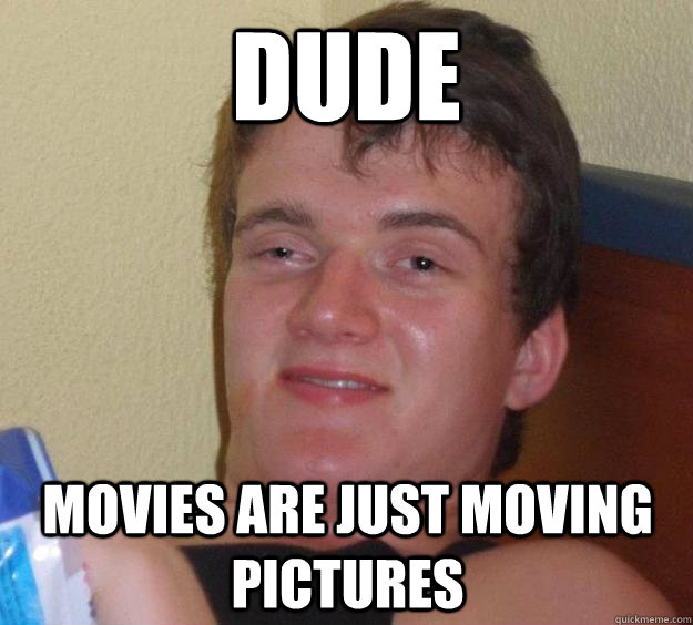 Dude Movies are just moving pictures - Dude Movies are just moving pictures  10 Guy