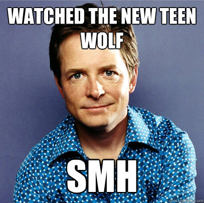 Watched the new teen wolf smh  Awesome Michael J Fox