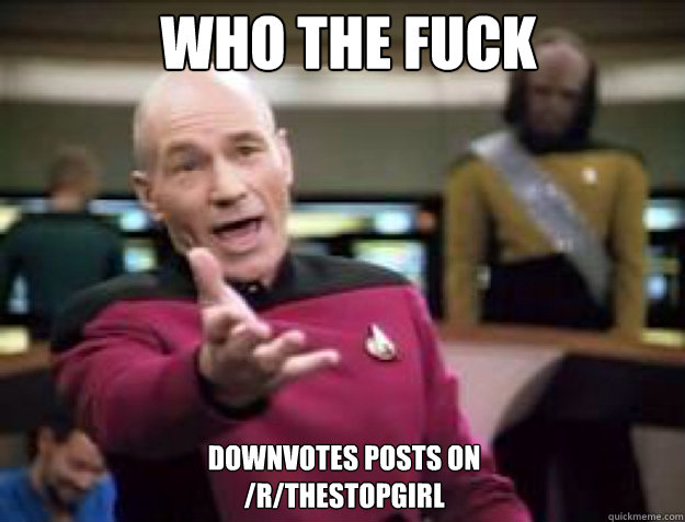 WHO THE FUCK downvotes posts on  /r/TheStopGirl