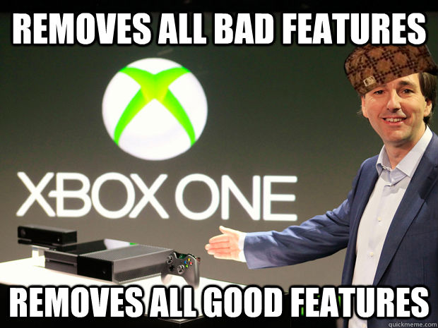Removes all bad features Removes all good features - Removes all bad features Removes all good features  Scumbag Xbox One