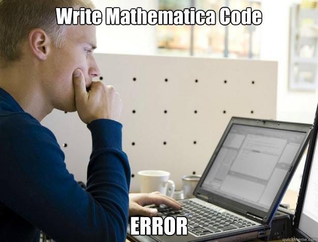 Write Mathematica Code ERROR - Programmer - quickmeme