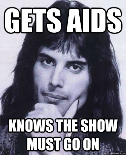 gets aids knows the show must go on