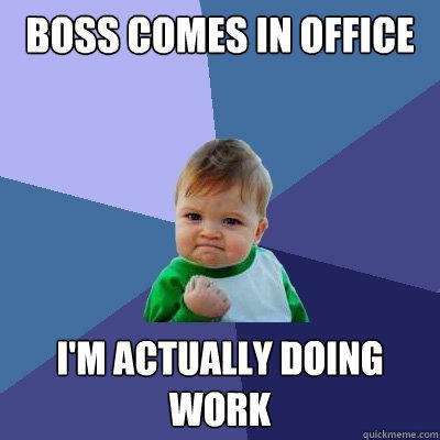 Boss comes in office i'm actually doing work - Boss comes in office i'm actually doing work  Success Kid