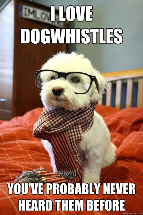 I love Dogwhistles You've probably never heard them before - I love Dogwhistles You've probably never heard them before  Hipster Dog