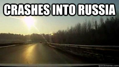 Crashes into russia - Crashes into russia  Good Guy Meteor