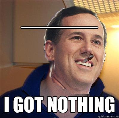 ______ i got nothing