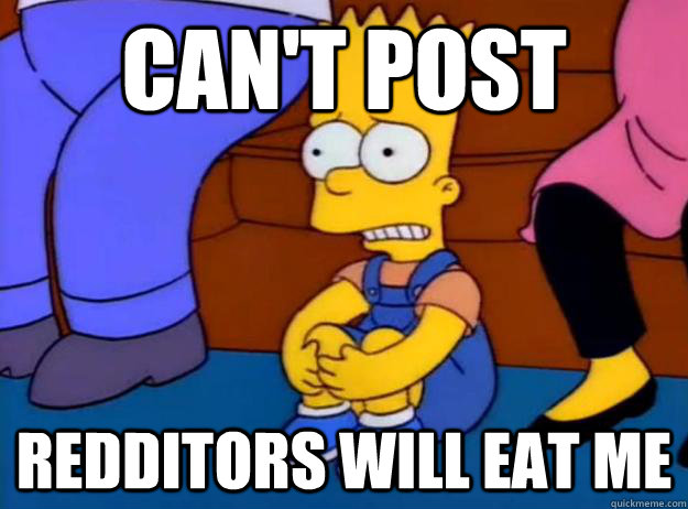 CAN'T POST Redditors will eat me - CAN'T POST Redditors will eat me  Misc