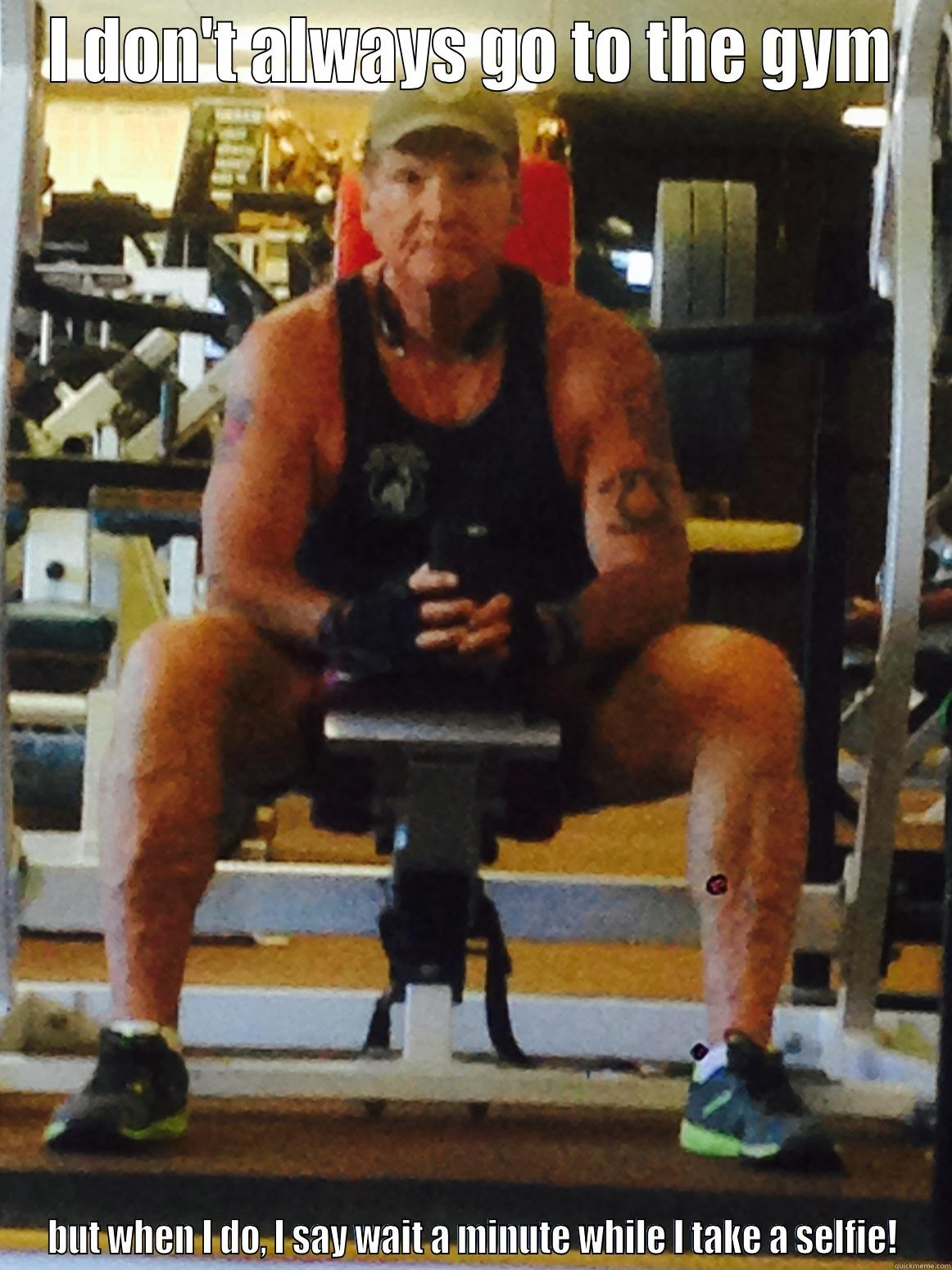 For Kelly! - I DON'T ALWAYS GO TO THE GYM BUT WHEN I DO, I SAY WAIT A MINUTE WHILE I TAKE A SELFIE! Misc