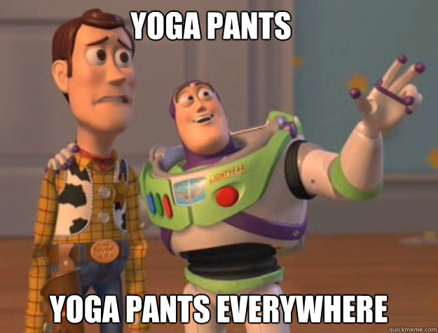 Yoga Pants Yoga Pants EVERYWHERE - Yoga Pants Yoga Pants EVERYWHERE  buzz